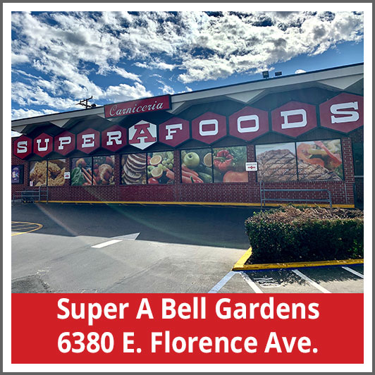 Super A Bell Gardens 6380 E. Florence Ave.