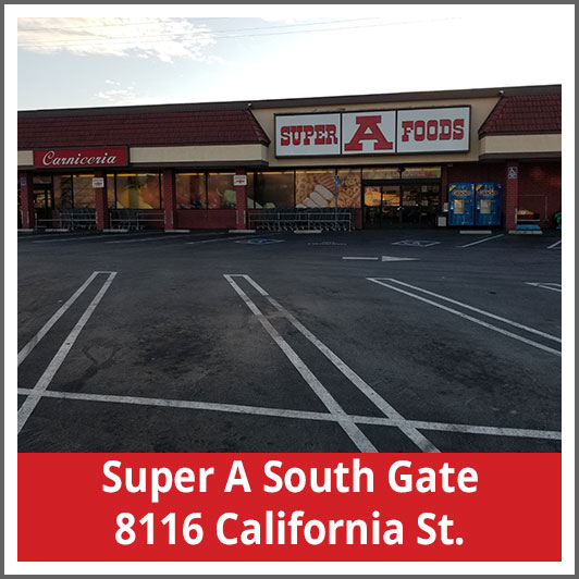 Super A South Gate 8116 California St.